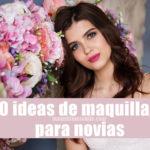 10 ideas de maquillaje de novia
